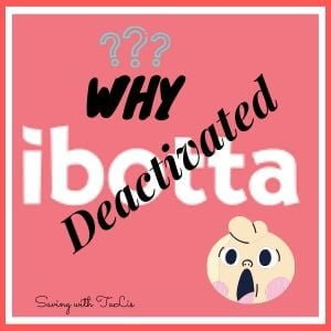why is ibotta deactivated